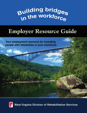 Building Bridges in the Workforce: Employer Resource Guide by WV Division of Rehabilitation Services